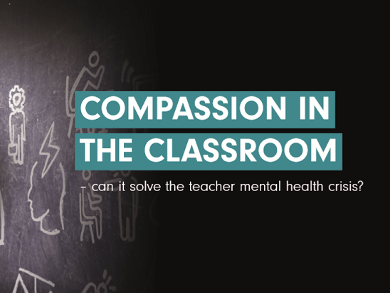 Compassion in the classroom - can it solve the teacher mental health crisis?
