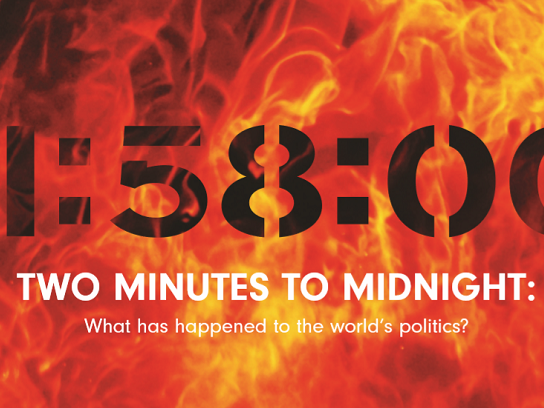 Two Minutes to midnight: What has happened to the world's politics? Over a background of flames.